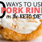 10 WAYS TO USE PORK RINDS ON THE KETO DIET **A MUST HAVE KETO FOOD for starting + Easy Keto Recipes