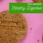 Digestive Biscuit recipe - Sugar free, Multigrain and Natural with Wholesome Ingredients [2019]