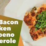 Keto Fire Bacon Chicken Jalapeño Casserole Recipe