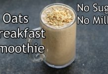 Oats Breakfast Smoothie Recipe - No Sugar | No Milk - Oats Smoothie Recipe For Weight Loss